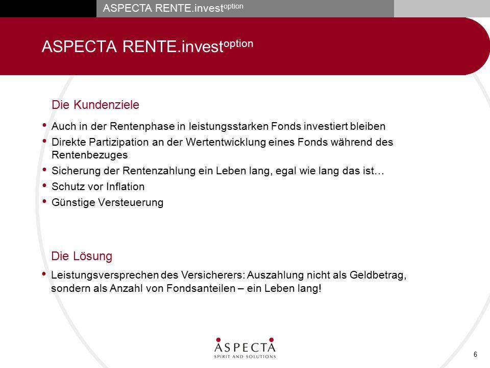 ASPECTA RENTE.invest option 6 Die Kundenziele Auch in der Rentenphase in leistungsstarken Fonds investiert bleiben Direkte Partizipation an der Werten