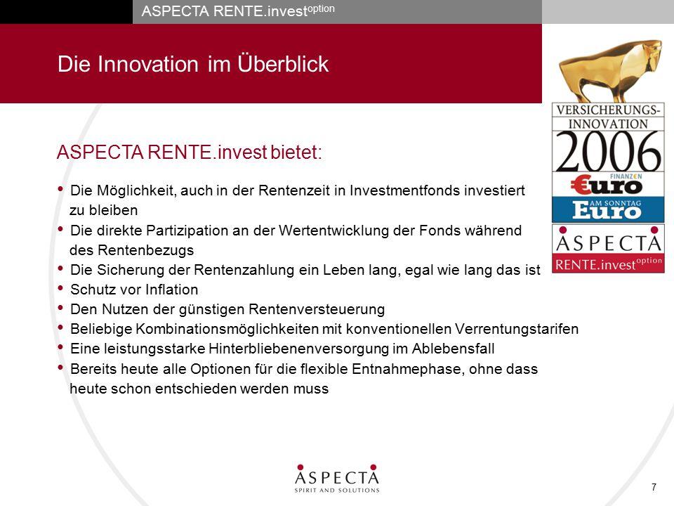 ASPECTA RENTE.invest option 7 Die Innovation im Überblick Die Möglichkeit, auch in der Rentenzeit in Investmentfonds investiert zu bleiben Die direkte