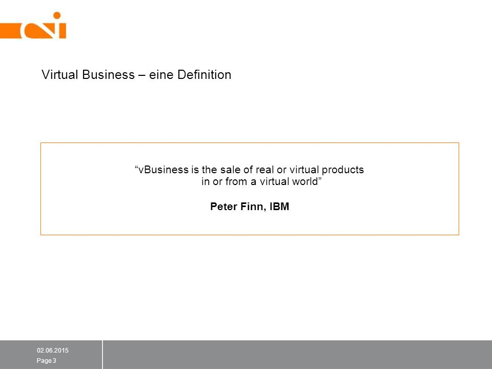 02.06.2015 Page 3 Virtual Business – eine Definition vBusiness is the sale of real or virtual products in or from a virtual world Peter Finn, IBM