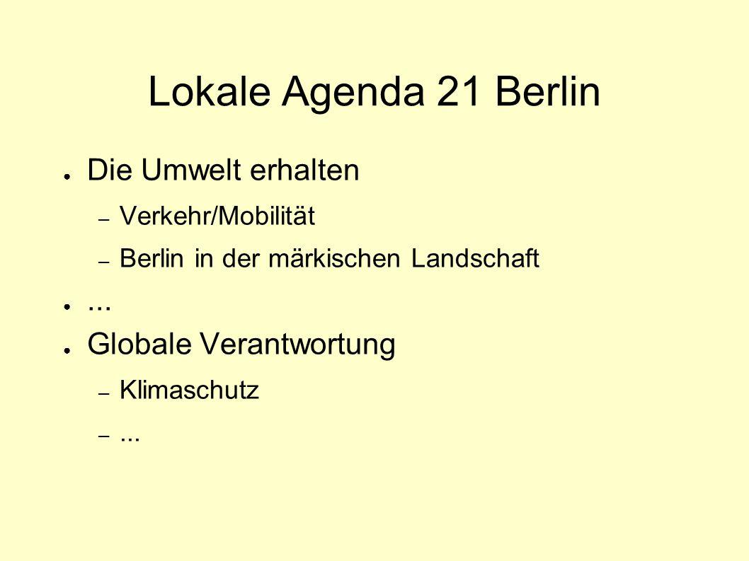 Lokale Agenda 21 Berlin ● Die Umwelt erhalten – Verkehr/Mobilität – Berlin in der märkischen Landschaft ●... ● Globale Verantwortung – Klimaschutz –..