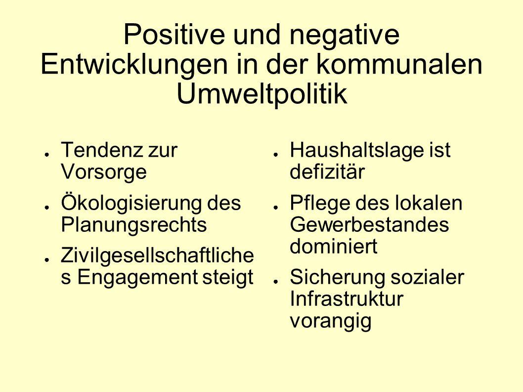Positive und negative Entwicklungen in der kommunalen Umweltpolitik ● Tendenz zur Vorsorge ● Ökologisierung des Planungsrechts ● Zivilgesellschaftlich