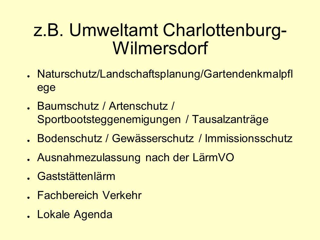 z.B. Umweltamt Charlottenburg- Wilmersdorf ● Naturschutz/Landschaftsplanung/Gartendenkmalpfl ege ● Baumschutz / Artenschutz / Sportbootsteggenemigunge