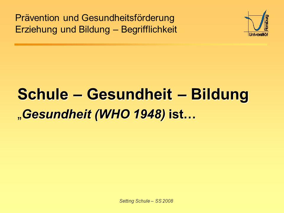 Prävention und Gesundheitsförderung Erziehung und Bildung – Begrifflichkeit Setting Schule – SS 2008 Schule – Gesundheit – Bildung Gesundheit (WHO 194