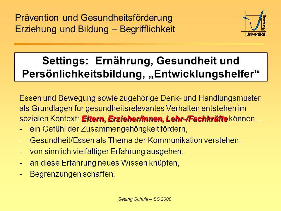 Prävention und Gesundheitsförderung Erziehung und Bildung – Begrifflichkeit Setting Schule – SS 2008 Settings: Ernährung, Gesundheit und Persönlichkei