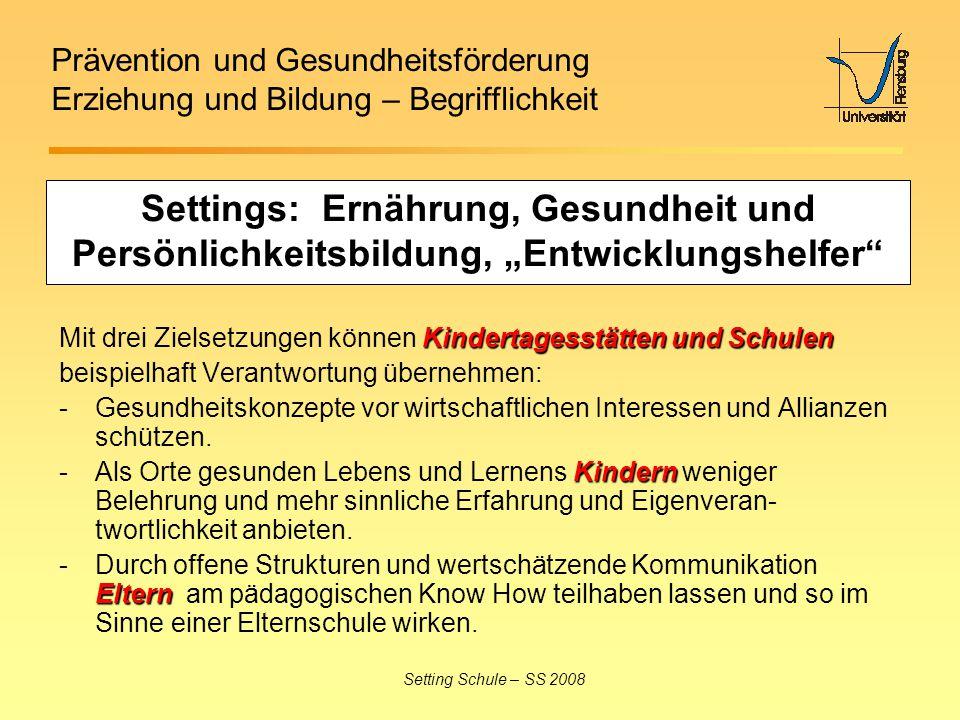Prävention und Gesundheitsförderung Erziehung und Bildung – Begrifflichkeit Setting Schule – SS 2008 Kindertagesstätten und Schulen Mit drei Zielsetzu