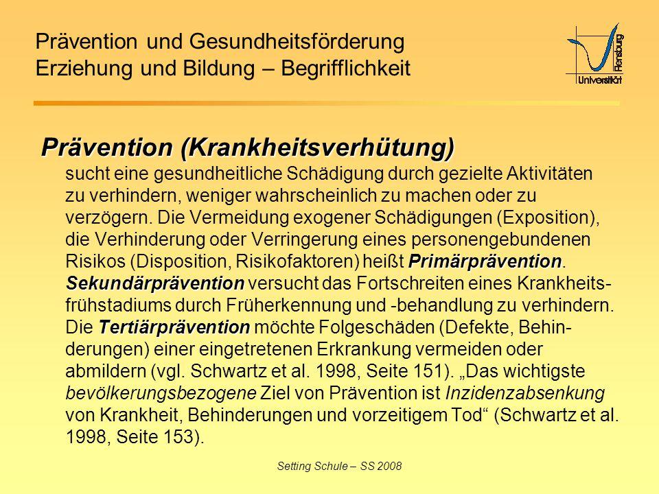 Prävention und Gesundheitsförderung Erziehung und Bildung – Begrifflichkeit Setting Schule – SS 2008 Prävention (Krankheitsverhütung) Primärprävention