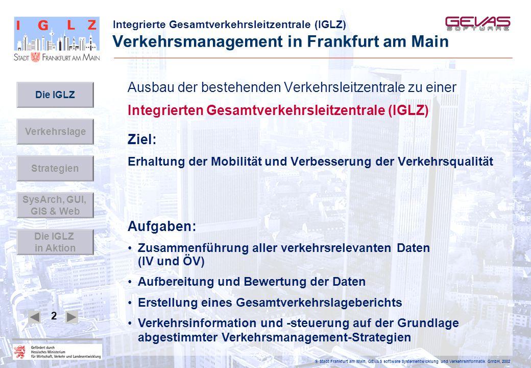 Integrierte Gesamtverkehrsleitzentrale (IGLZ) © Stadt Frankfurt am Main, GEVAS software Systementwicklung und Verkehrsinformatik GmbH, 2002 3 GVFG-Antrag März 1999 Antragstellung Oktober 2000 Bewilligungsbescheid (1.
