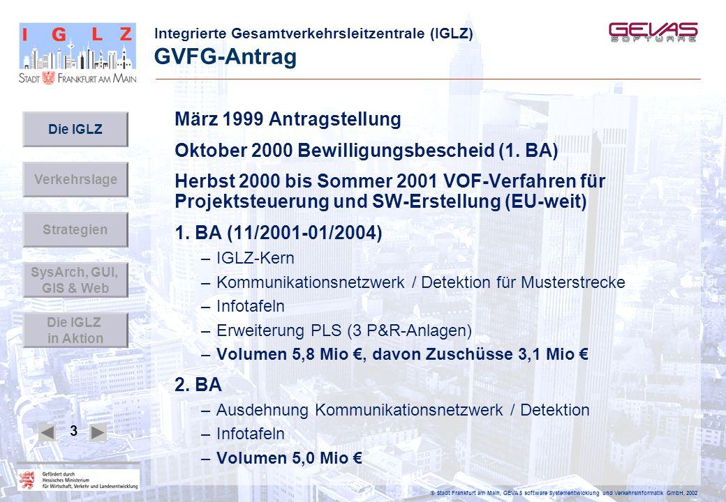 Integrierte Gesamtverkehrsleitzentrale (IGLZ) © Stadt Frankfurt am Main, GEVAS software Systementwicklung und Verkehrsinformatik GmbH, 2002 3 GVFG-Ant