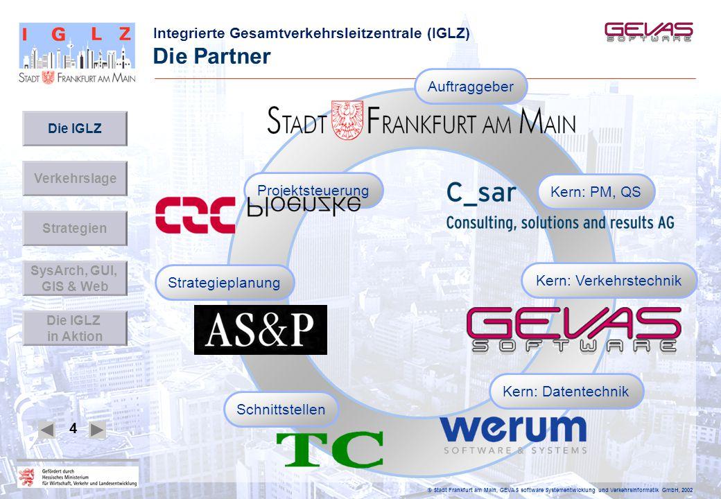 Integrierte Gesamtverkehrsleitzentrale (IGLZ) © Stadt Frankfurt am Main, GEVAS software Systementwicklung und Verkehrsinformatik GmbH, 2002 4 Die Part