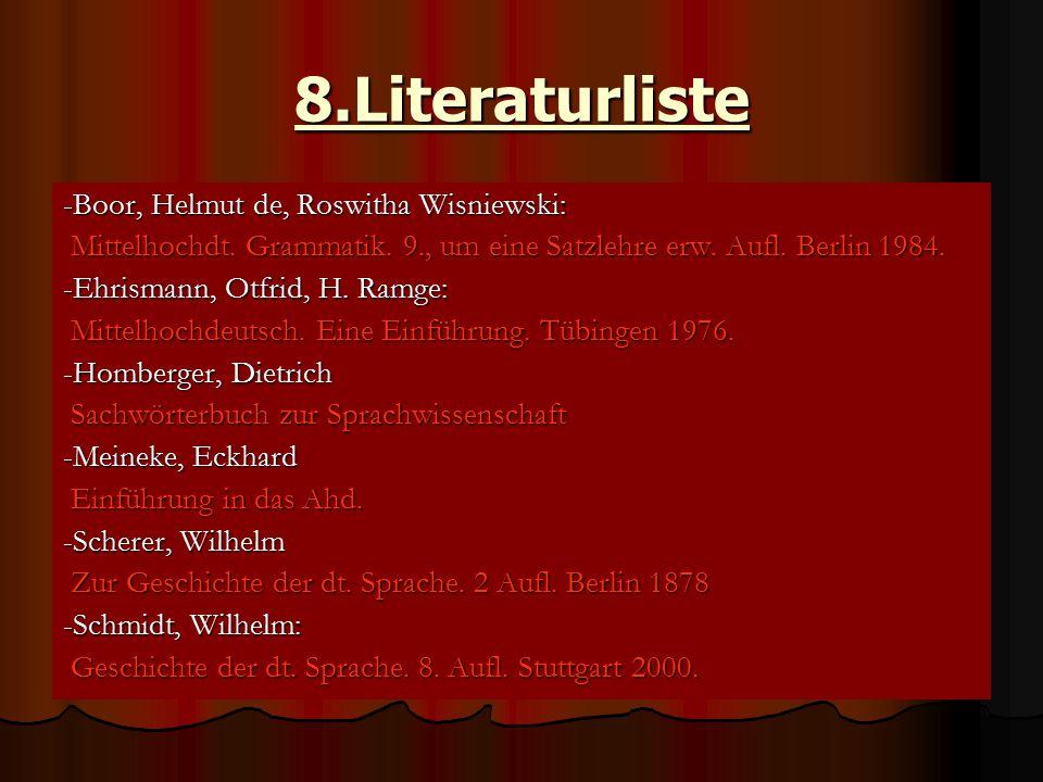 8.Literaturliste -Boor, Helmut de, Roswitha Wisniewski: Mittelhochdt. Grammatik. 9., um eine Satzlehre erw. Aufl. Berlin 1984. Mittelhochdt. Grammatik