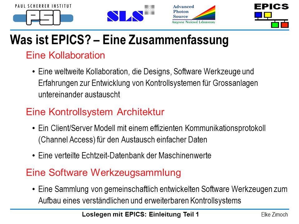 Loslegen mit EPICS: Einleitung Teil 1 Elke Zimoch Was ist EPICS? – Eine Zusammenfassung Eine Kollaboration Eine weltweite Kollaboration, die Designs,