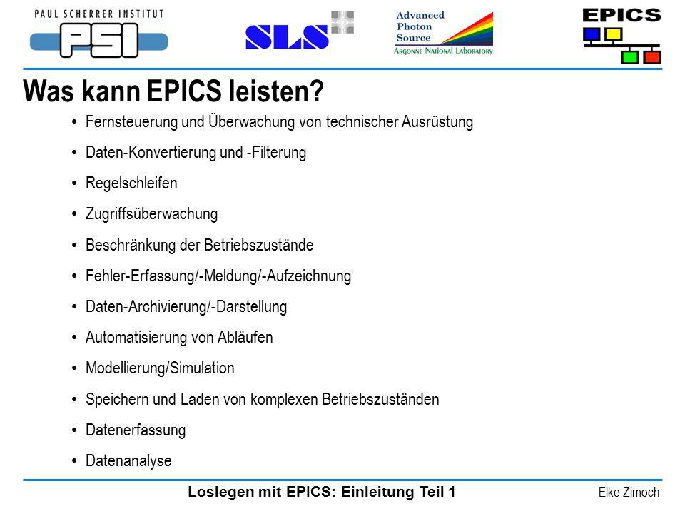 Loslegen mit EPICS: Einleitung Teil 1 Elke Zimoch Was kann EPICS leisten? Fernsteuerung und Überwachung von technischer Ausrüstung Daten-Konvertierung
