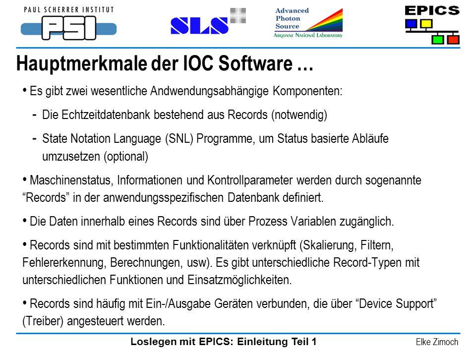 Loslegen mit EPICS: Einleitung Teil 1 Elke Zimoch Hauptmerkmale der IOC Software … Es gibt zwei wesentliche Andwendungsabhängige Komponenten: - Die Ec