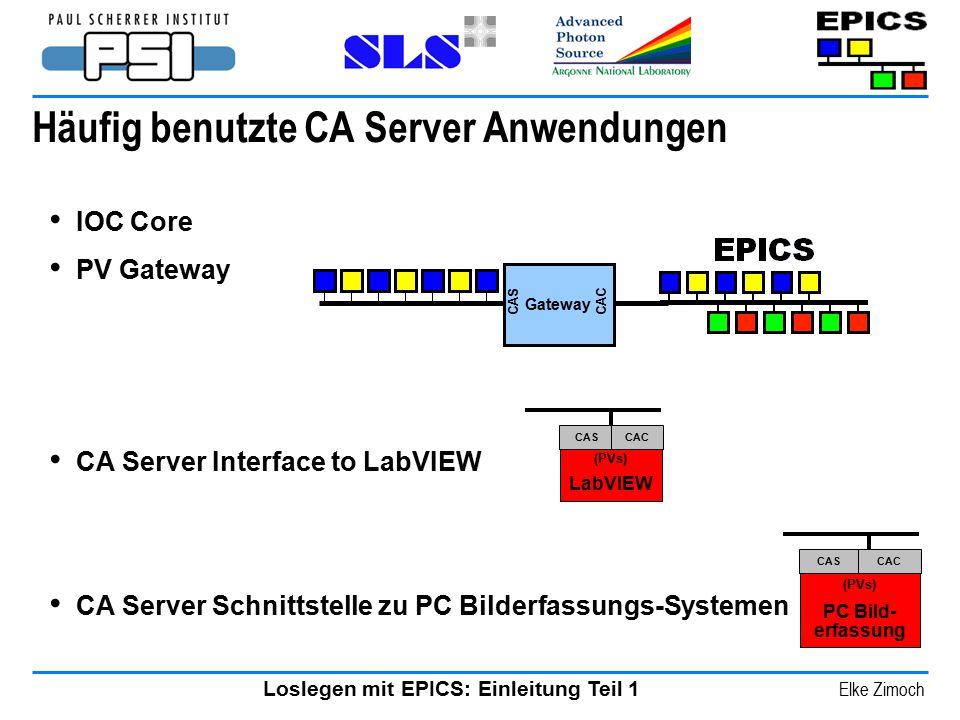 Loslegen mit EPICS: Einleitung Teil 1 Elke Zimoch Häufig benutzte CA Server Anwendungen IOC Core PV Gateway CA Server Interface to LabVIEW CA Server S