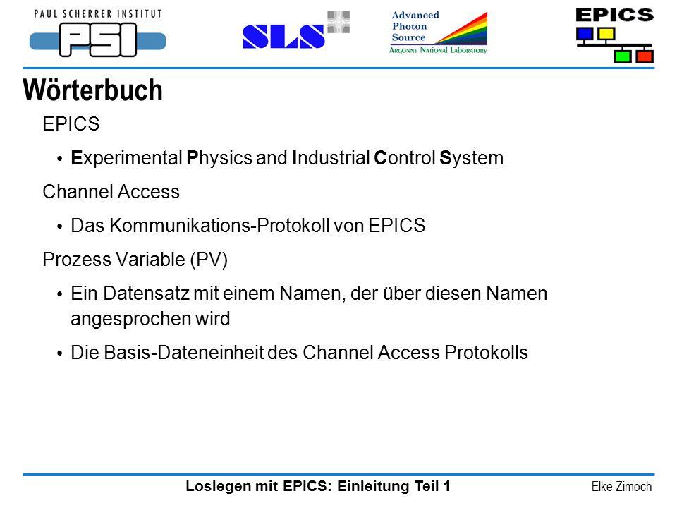 Loslegen mit EPICS: Einleitung Teil 1 Elke Zimoch Wörterbuch EPICS Experimental Physics and Industrial Control System Channel Access Das Kommunikation