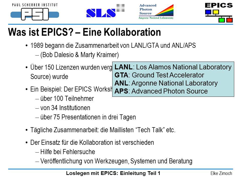 Loslegen mit EPICS: Einleitung Teil 1 Elke Zimoch Was ist EPICS? – Eine Kollaboration 1989 begann die Zusammenarbeit von LANL/GTA und ANL/APS – (Bob D