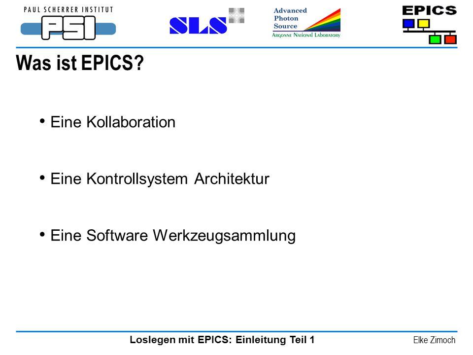 Loslegen mit EPICS: Einleitung Teil 1 Elke Zimoch Was ist EPICS? Eine Kollaboration Eine Kontrollsystem Architektur Eine Software Werkzeugsammlung