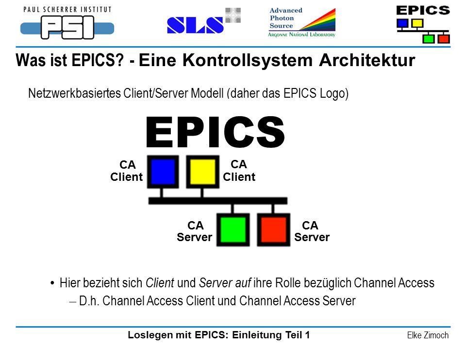 Loslegen mit EPICS: Einleitung Teil 1 Elke Zimoch Netzwerkbasiertes Client/Server Modell (daher das EPICS Logo) Was ist EPICS? - Eine Kontrollsystem A
