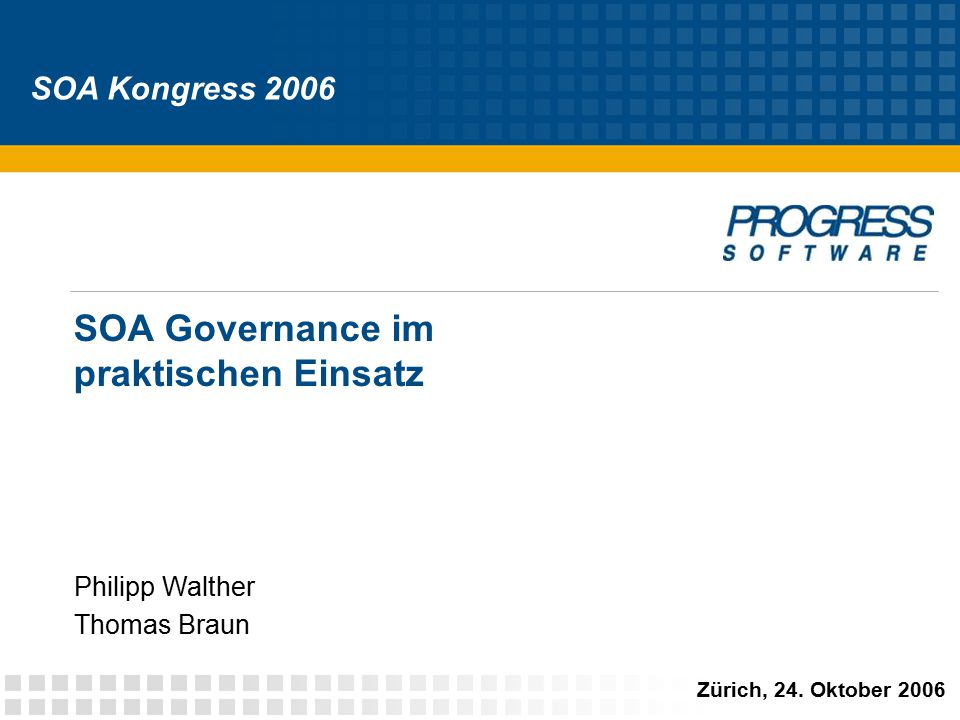 SOA-Kongress 2006, Schweiz © 2006 Progress Software Corporation 22 Umsetzen von Policies in einer SOA (Bsp) Inhalt oder MetadataGeschäftsprozesse Geschäftskriterien Verschlüsselung aller Personaldaten zur Erfüllung von EU-Anforderungen Warnung, wenn das SL für den Gold-Kunden am Limit ist.