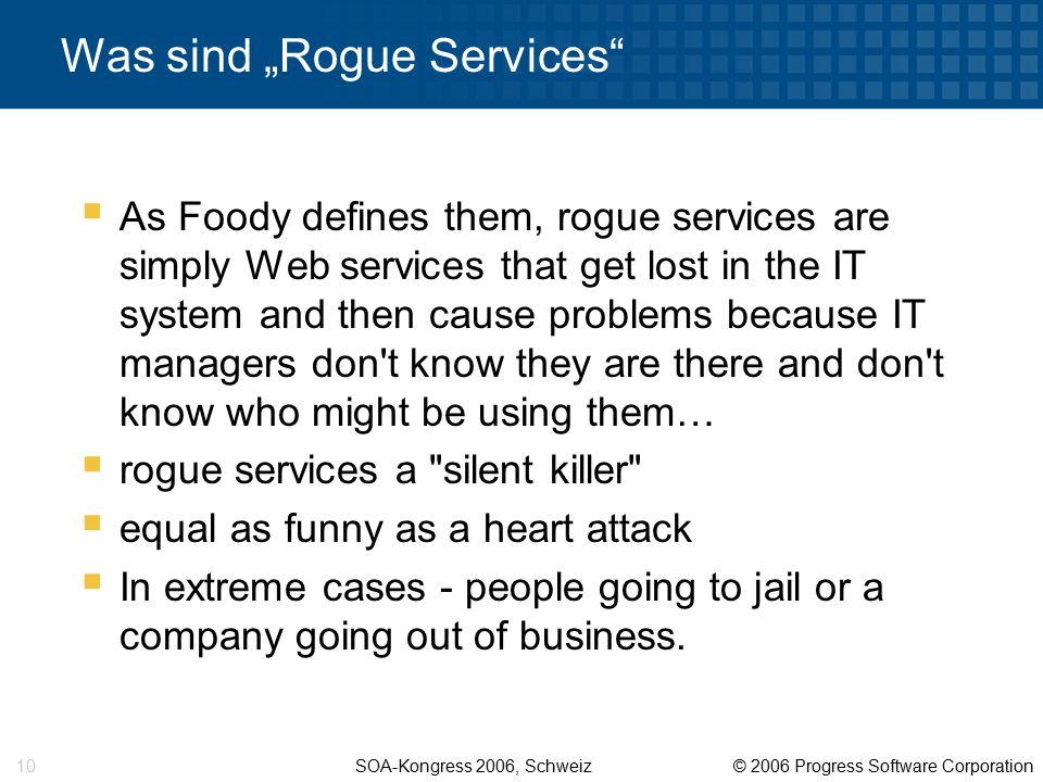 "SOA-Kongress 2006, Schweiz © 2006 Progress Software Corporation 10 Was sind ""Rogue Services""  As Foody defines them, rogue services are simply Web se"