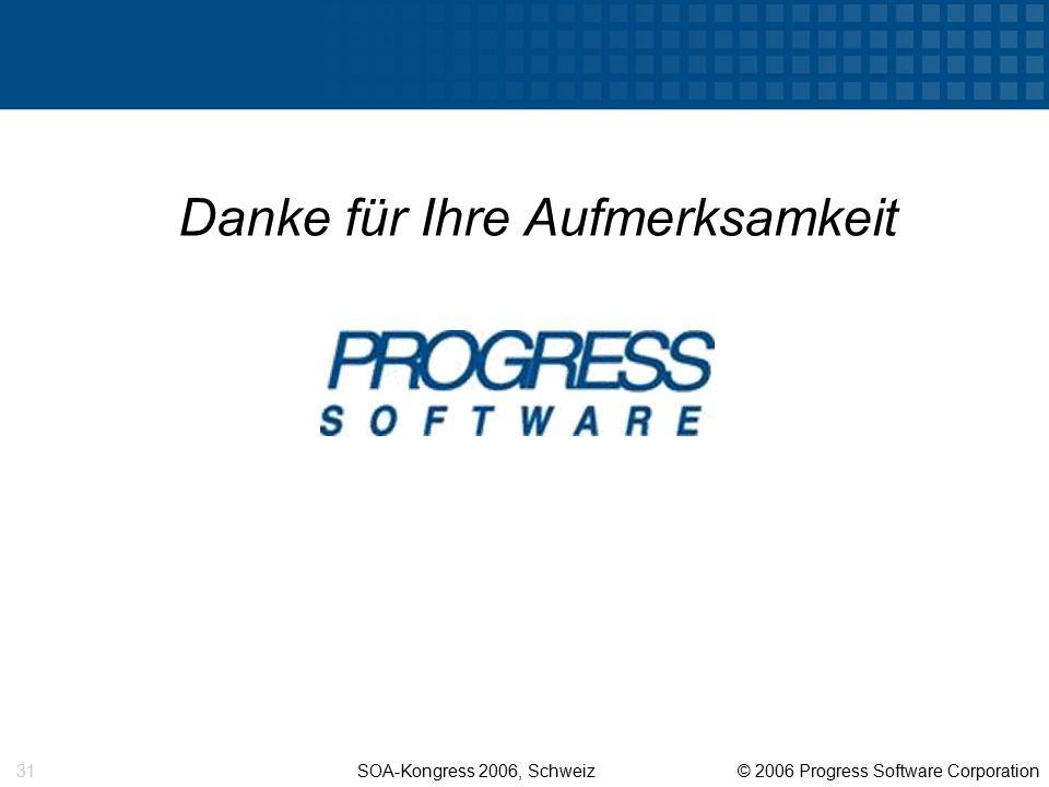 SOA-Kongress 2006, Schweiz © 2006 Progress Software Corporation 31 Danke für Ihre Aufmerksamkeit