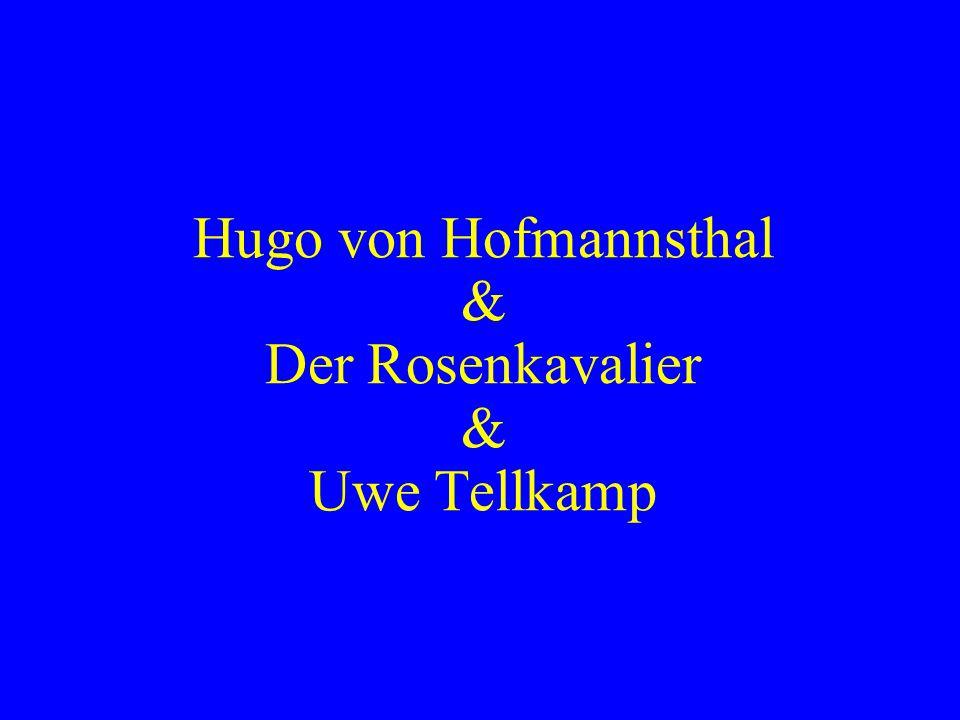 Hugo von Hofmannsthal & Der Rosenkavalier & Uwe Tellkamp