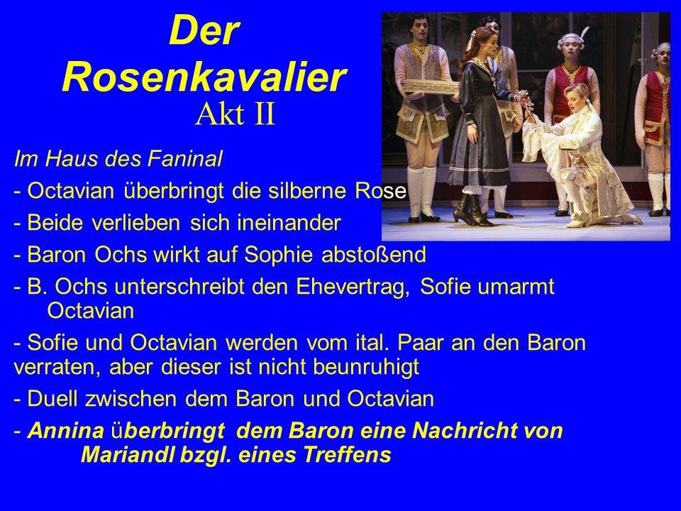 Im Haus des Faninal - Octavian überbringt die silberne Rose - Beide verlieben sich ineinander - Baron Ochs wirkt auf Sophie abstoßend - B.