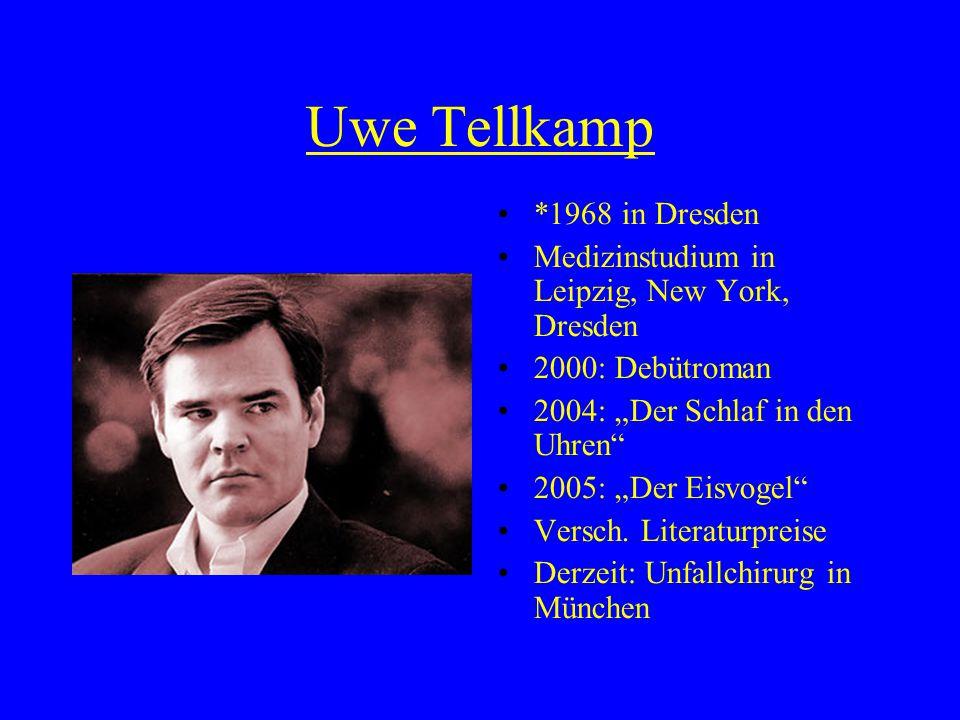"""Uwe Tellkamp *1968 in Dresden Medizinstudium in Leipzig, New York, Dresden 2000: Debütroman 2004: """"Der Schlaf in den Uhren 2005: """"Der Eisvogel Versch."""
