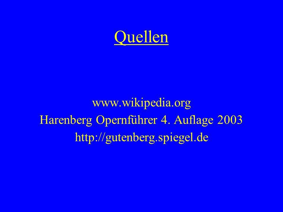 Quellen www.wikipedia.org Harenberg Opernführer 4. Auflage 2003 http://gutenberg.spiegel.de