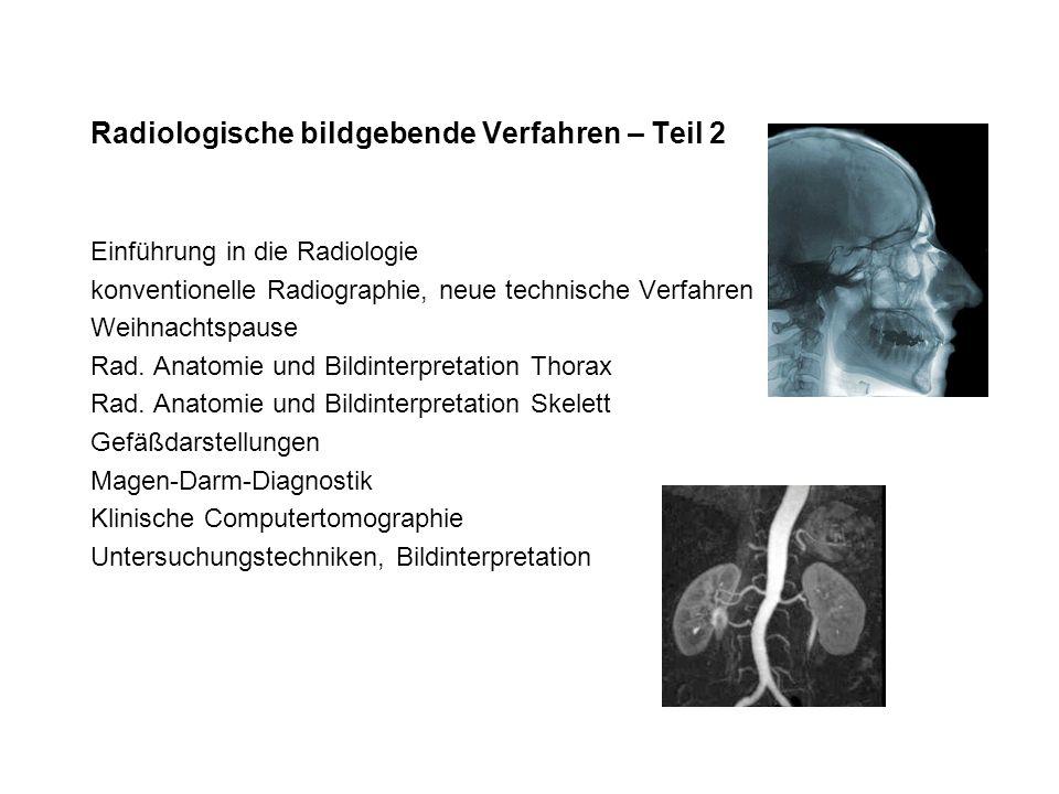 Radiologische bildgebende Verfahren – Teil 2 Einführung in die Radiologie konventionelle Radiographie, neue technische Verfahren Weihnachtspause Rad.