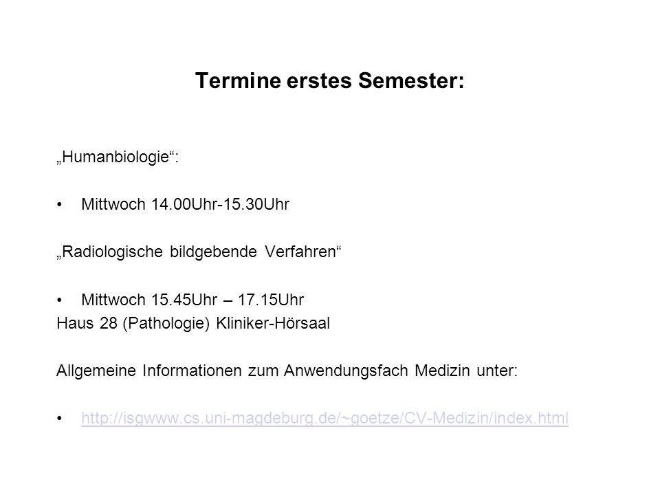 """Termine erstes Semester: """"Humanbiologie"""": Mittwoch 14.00Uhr-15.30Uhr """"Radiologische bildgebende Verfahren"""" Mittwoch 15.45Uhr – 17.15Uhr Haus 28 (Patho"""