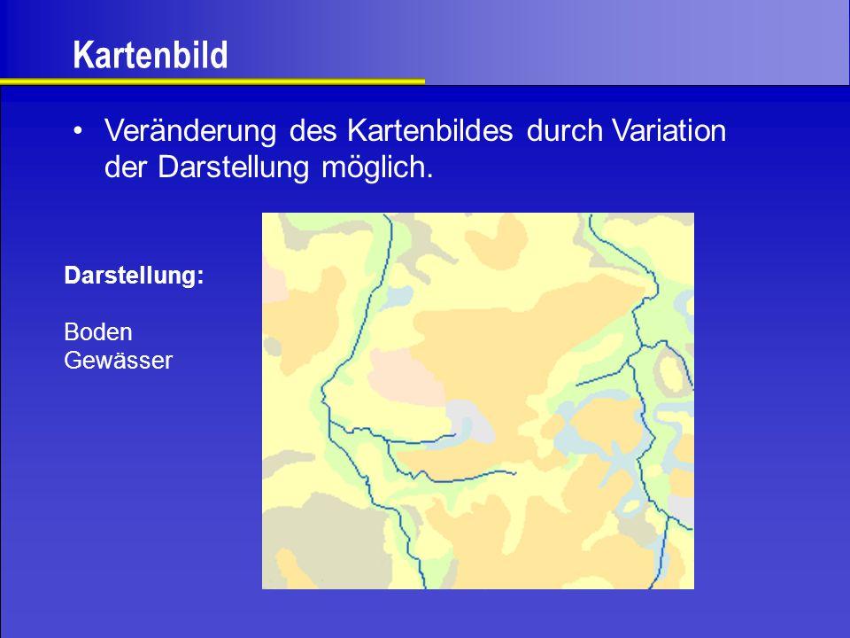 Kartenbild Veränderung des Kartenbildes durch Variation der Darstellung möglich. Darstellung: Boden Gewässer