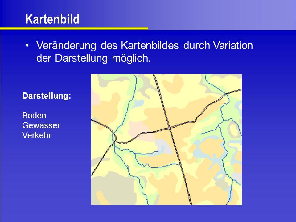 Kartenbild Veränderung des Kartenbildes durch Variation der Darstellung möglich. Darstellung: Boden Gewässer Verkehr