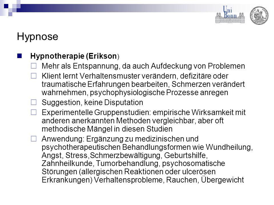 Hypnose Hypnotherapie (Erikson )  Mehr als Entspannung, da auch Aufdeckung von Problemen  Klient lernt Verhaltensmuster verändern, defizitäre oder t