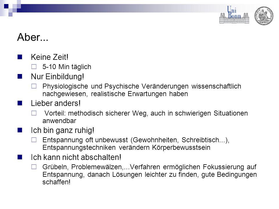 Aber... Keine Zeit!  5-10 Min täglich Nur Einbildung!  Physiologische und Psychische Veränderungen wissenschaftlich nachgewiesen, realistische Erwar