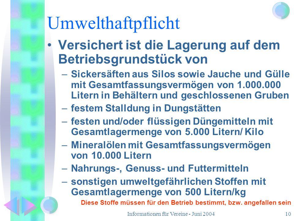 Informationen für Vereine - Juni 200410 Umwelthaftpflicht Versichert ist die Lagerung auf dem Betriebsgrundstück von –Sickersäften aus Silos sowie Jau