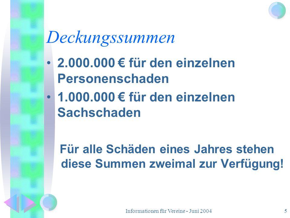 Informationen für Vereine - Juni 20045 Deckungssummen 2.000.000 € für den einzelnen Personenschaden 1.000.000 € für den einzelnen Sachschaden Für alle