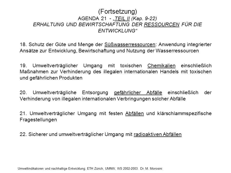 """Umweltindikatoren und nachhaltige Entwicklung. ETH Zürich, UMNW, WS 2002-2003. Dr. M. Morosini (Fortsetzung) AGENDA 21 - """"TEIL II (Kap. 9-22) ERHALTUN"""