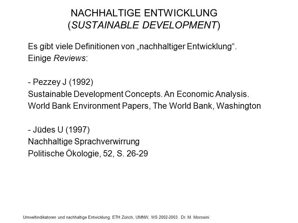 Umweltindikatoren und nachhaltige Entwicklung. ETH Zürich, UMNW, WS 2002-2003. Dr. M. Morosini NACHHALTIGE ENTWICKLUNG (SUSTAINABLE DEVELOPMENT) Es gi