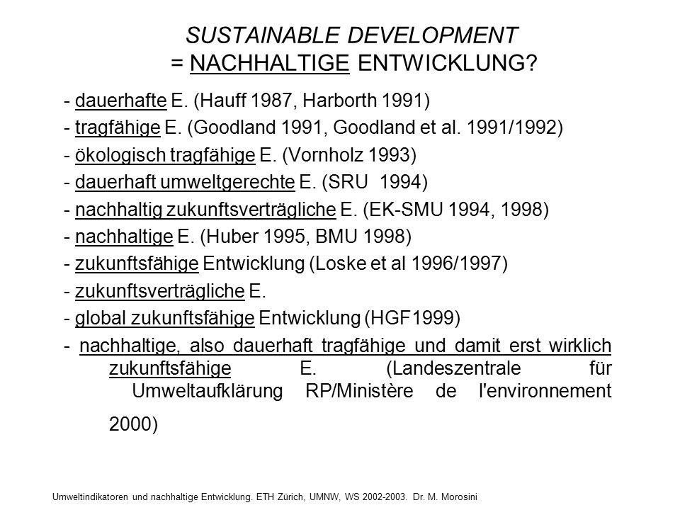 Umweltindikatoren und nachhaltige Entwicklung. ETH Zürich, UMNW, WS 2002-2003. Dr. M. Morosini SUSTAINABLE DEVELOPMENT = NACHHALTIGE ENTWICKLUNG? - da