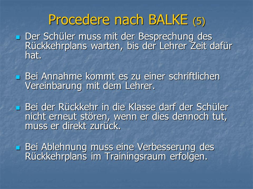 Procedere nach BALKE (5) Der Schüler muss mit der Besprechung des Rückkehrplans warten, bis der Lehrer Zeit dafür hat. Der Schüler muss mit der Bespre