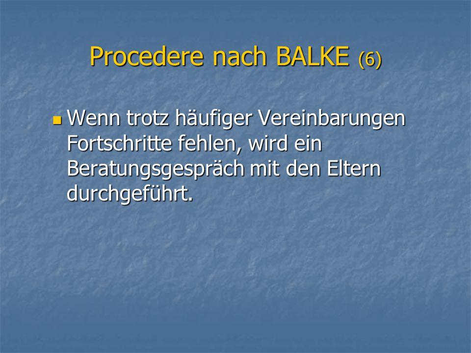 Procedere nach BALKE (6) Wenn trotz häufiger Vereinbarungen Fortschritte fehlen, wird ein Beratungsgespräch mit den Eltern durchgeführt. Wenn trotz hä