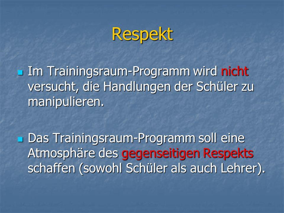 Respekt Im Trainingsraum-Programm wird nicht versucht, die Handlungen der Schüler zu manipulieren. Im Trainingsraum-Programm wird nicht versucht, die