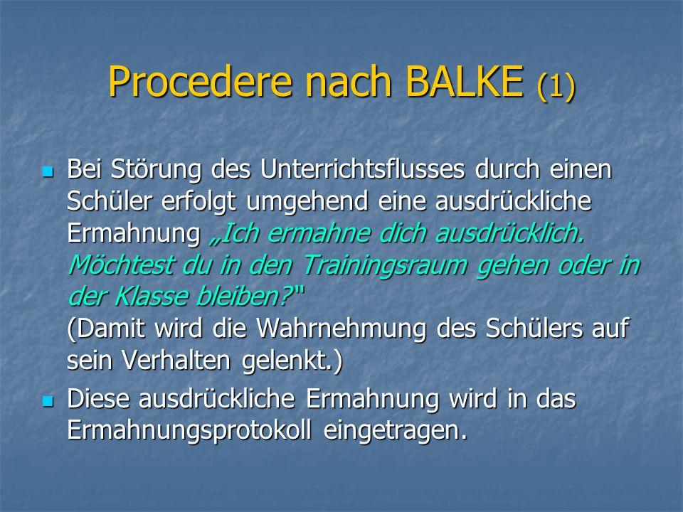 """Procedere nach BALKE (1) Bei Störung des Unterrichtsflusses durch einen Schüler erfolgt umgehend eine ausdrückliche Ermahnung """"Ich ermahne dich ausdrü"""