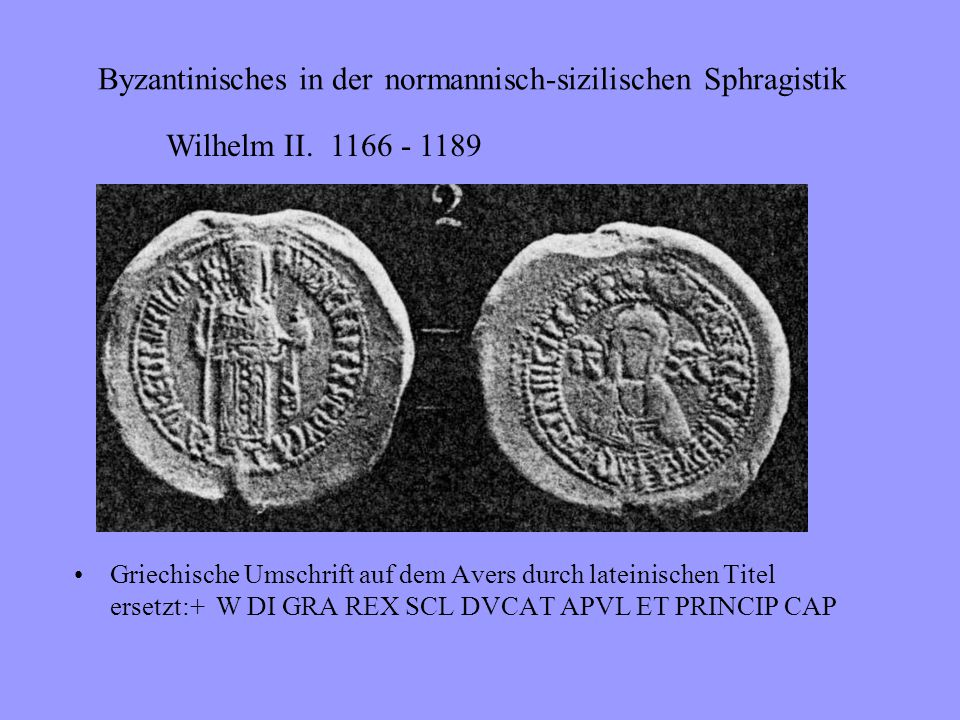 Byzantinisches in der normannisch-sizilischen Sphragistik Roger II., Bleibulle 1144 Recto griechische Umschrift, verso lateinisch + griechische Aufschrift