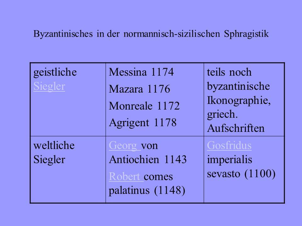 Byzantinisches in der normannisch-sizilischen Sphragistik Wilhelm II. 1166 – 1189, Wachssiegel an Mandat 1172 Typus auch bei Tankred und Friedrich II.