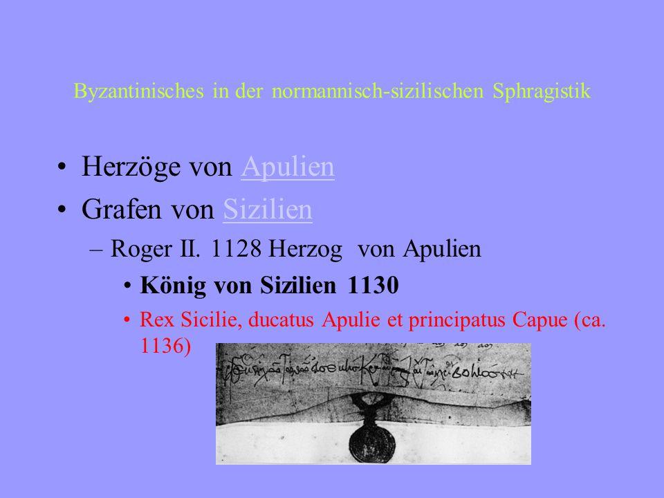 Byzantinisches in der normannisch-sizilischen Sphragistik Herzöge von ApulienApulien Grafen von SizilienSizilien –Roger II.