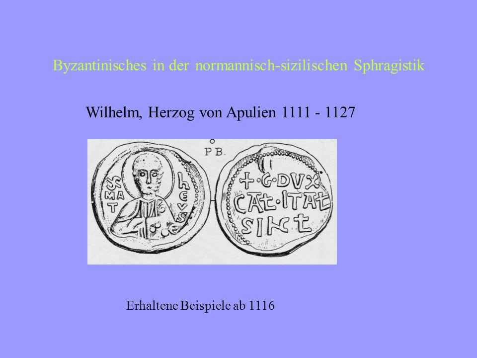 Byzantinisches in der normannisch-sizilischen Sphragistik Roger Borsa 1085 – 1111, Herzog von Apulien Sprachwechsel 1086 Petrus durch Mattheus, Patron von Salerno, ersetzt um 1100