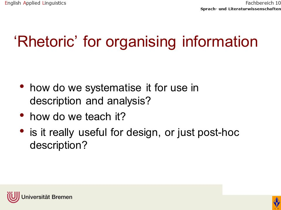 English Applied Linguistics Sprach- und Literaturwissenschaften Fachbereich 10 'Rhetoric' for organising information how do we systematise it for use in description and analysis.