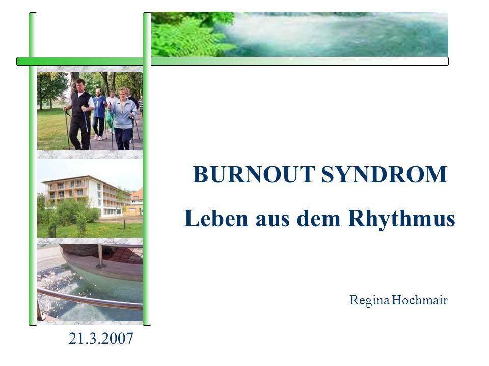 BURNOUT SYNDROM Leben aus dem Rhythmus Regina Hochmair 21.3.2007